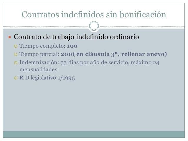 Contratos indefinidos sin bonificación Contrato de trabajo indefinido ordinario   Tiempo completo: 100   Tiempo parcial...