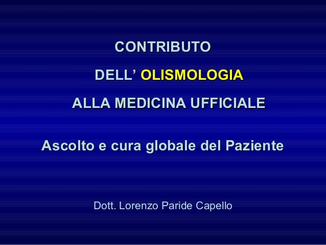 CONTRIBUTOCONTRIBUTO DELL'DELL' OLISMOLOGIAOLISMOLOGIA ALLA MEDICINA UFFICIALEALLA MEDICINA UFFICIALE Ascolto e cura globa...