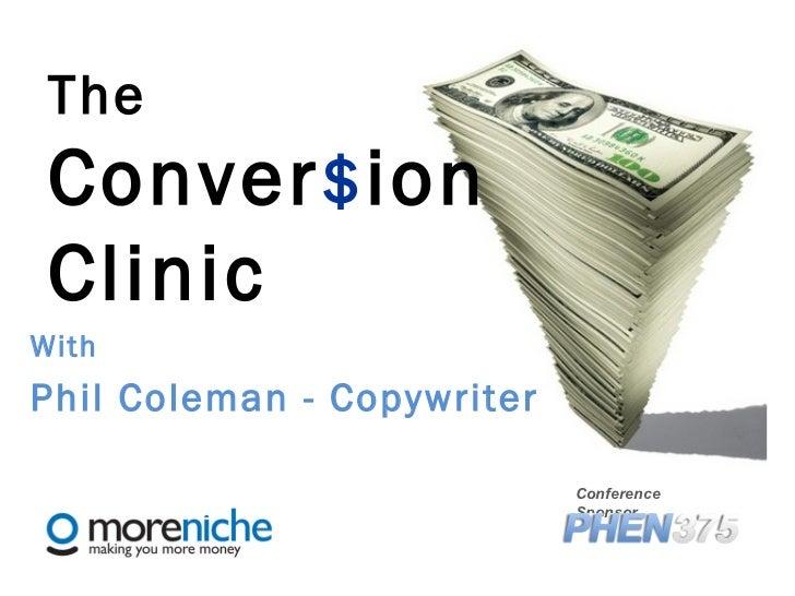 <ul>The Conver $ ion  Clinic </ul><ul>Conference Sponsor </ul><ul>With   Phil Coleman - Copywriter </ul>