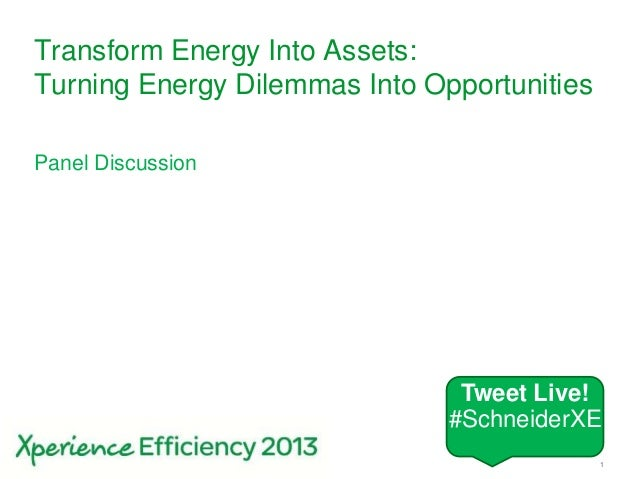 Schneider Electric 1Transform Energy Into Assets:Turning Energy Dilemmas Into OpportunitiesPanel DiscussionTweet Live!#Sch...