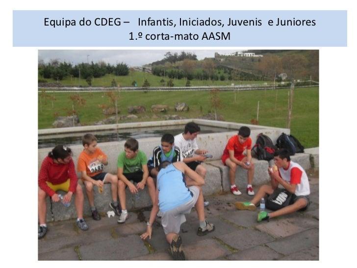 Equipa do CDEG – Infantis, Iniciados, Juvenis e Juniores                1.º corta-mato AASM