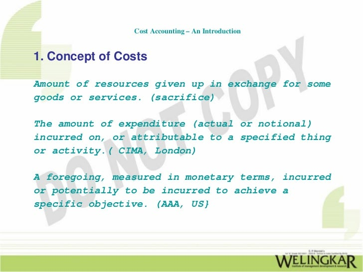 Cost Accounting – An Introduction1. Concept of CostsAmount of resources given up in exchange for somegoods or services. (s...