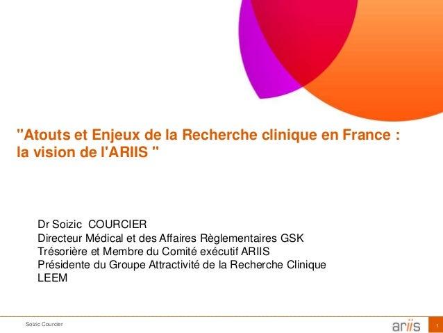 """Soizic Courcier 1 """"Atouts et Enjeux de la Recherche clinique en France : la vision de l'ARIIS """" Dr Soizic COURCIER Directe..."""