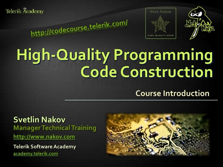 High-Quality Programming        Code Construction                             Course IntroductionSvetlin NakovManager Tech...