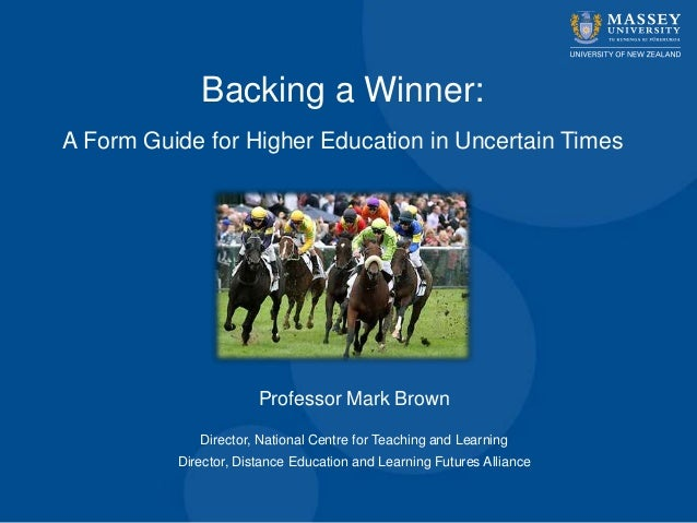 Backing a Winner:A Form Guide for Higher Education in Uncertain Times                       Professor Mark Brown          ...