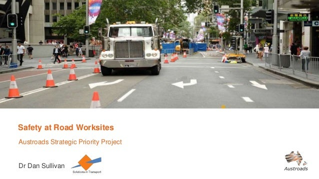 Safety at Road Worksites Austroads Strategic Priority Project Dr Dan Sullivan