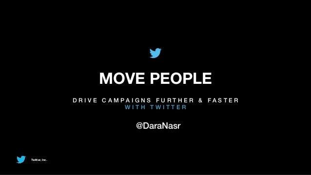 MOVE PEOPLE                D R I V E C A M PA I G N S F U RT H E R & FA S T E R                                 WITH TWITT...