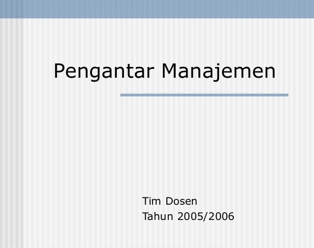 Pengantar Manajemen       Tim Dosen       Tahun 2005/2006