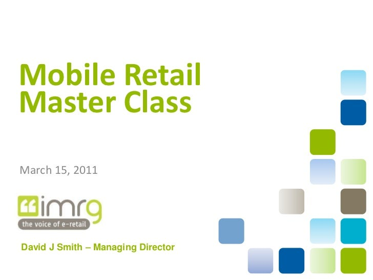 Mobile RetailMaster ClassMarch 15, 2011David J Smith – Managing Director