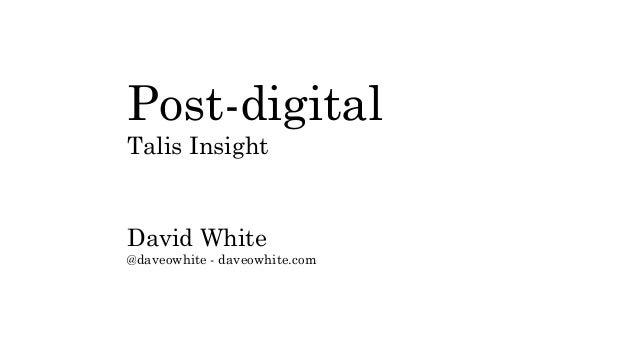 Post-digital Talis Insight David White @daveowhite - daveowhite.com