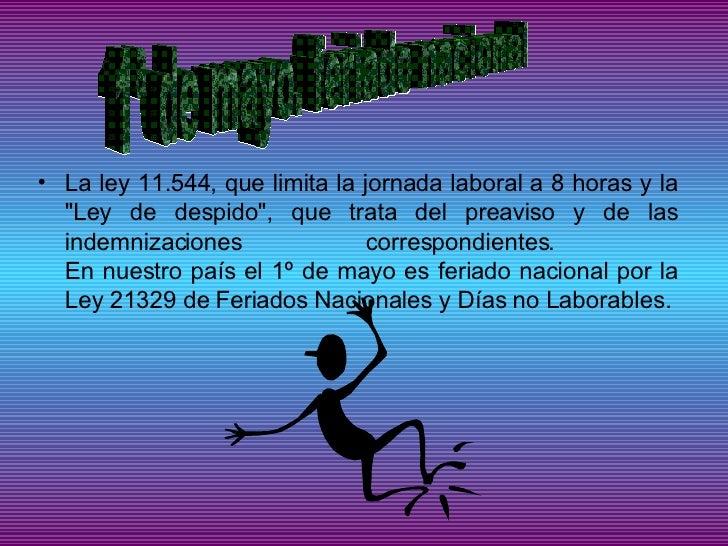 <ul><li>La ley 11.544, que limita la jornada laboral a 8 horas y la &quot;Ley de despido&quot;, que trata del preaviso y d...