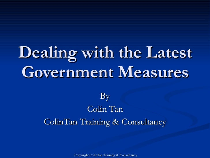 Dealing with the Latest Government Measures By Colin Tan ColinTan Training & Consultancy