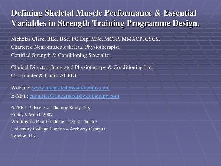 Defining Skeletal Muscle Performance & EssentialVariables in Strength Training Programme Design.Nicholas Clark, BEd, BSc, ...