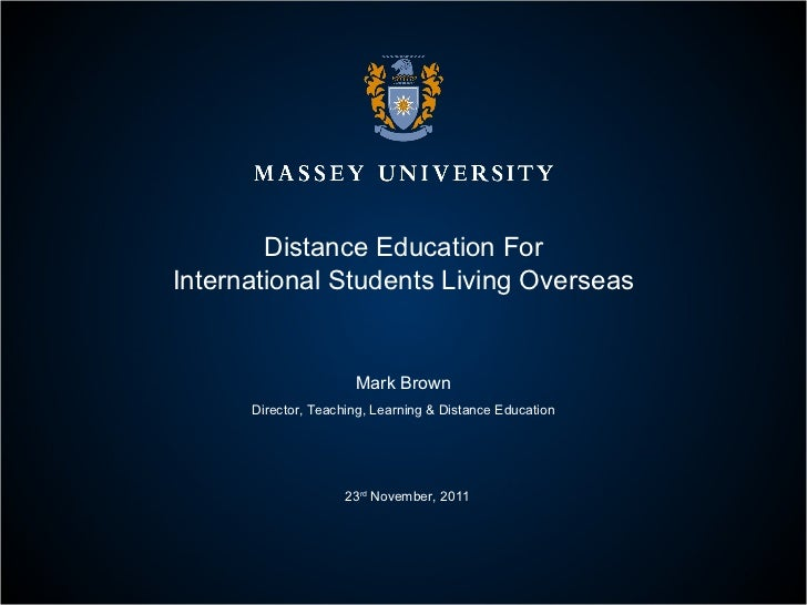 Distance Education For International Students Living Overseas Mark Brown Director, Teaching, Learning & Distance Education...