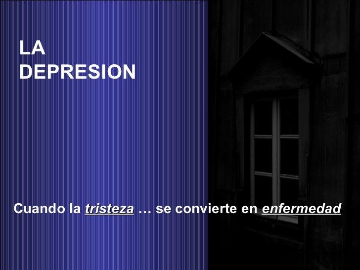 LA  DEPRESION  Cuando la  tristeza  … se convierte en  enfermedad