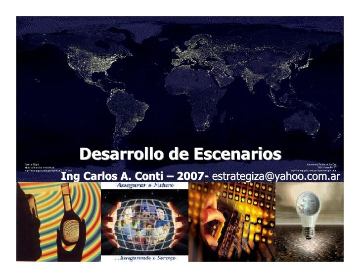 Desarrollo de Escenarios Ing Carlos A. Conti – 2007- estrategiza@yahoo.com.ar