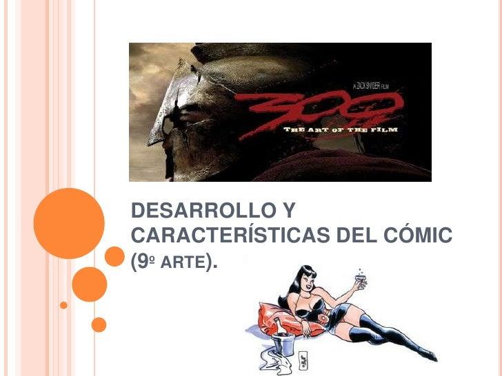 DESARROLLO Y CARACTERÍSTICAS DEL CÓMIC (9º arte).<br />