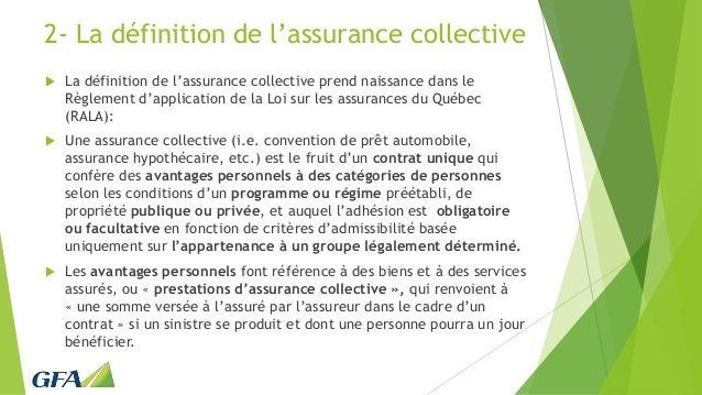 2- La définition de l'assurance collective  La définition de l'assurance collective prend naissance dans le Règlement d'a...