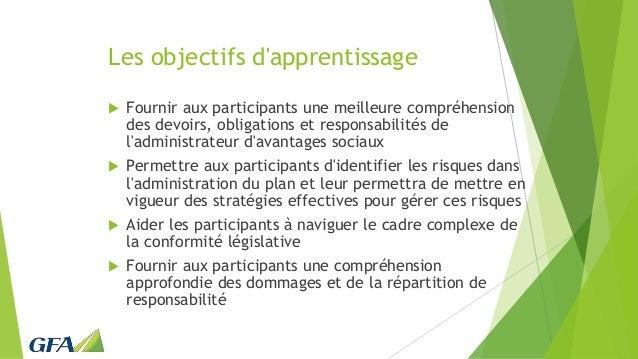 Les objectifs d'apprentissage  Fournir aux participants une meilleure compréhension des devoirs, obligations et responsab...