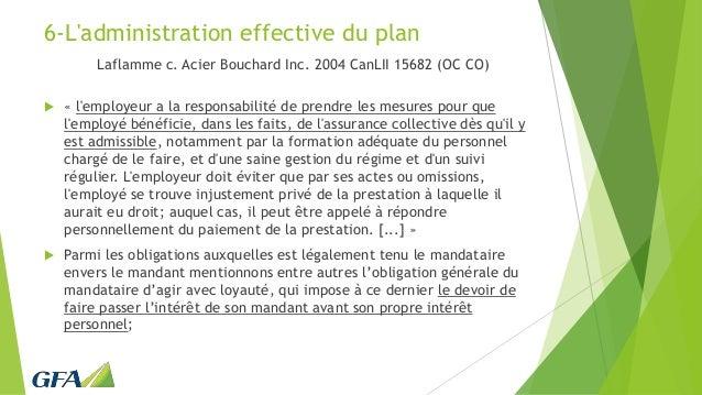6-L'administration effective du plan Laflamme c. Acier Bouchard Inc. 2004 CanLII 15682 (OC CO)  « l'employeur a la respon...