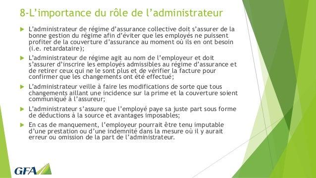 8-L'importance du rôle de l'administrateur  L'administrateur de régime d'assurance collective doit s'assurer de la bonne ...