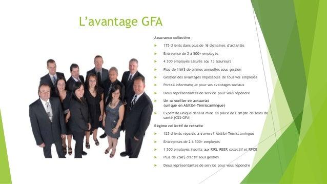 L'avantage GFA Assurance collective  175 clients dans plus de 16 domaines d'activités  Entreprise de 2 à 500+ employés ...