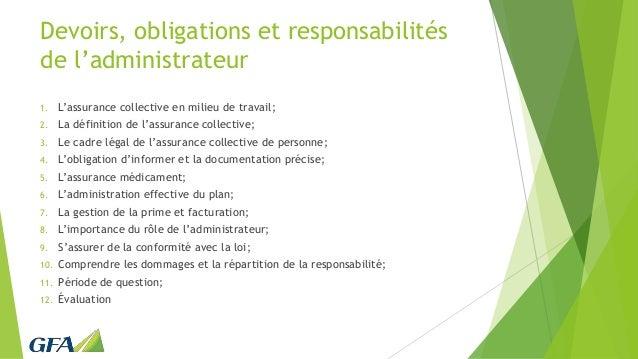 Devoirs, obligations et responsabilités de l'administrateur 1. L'assurance collective en milieu de travail; 2. La définiti...