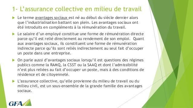 1- L'assurance collective en milieu de travail  Le terme avantages sociaux est né au début du siècle dernier alors que l'...