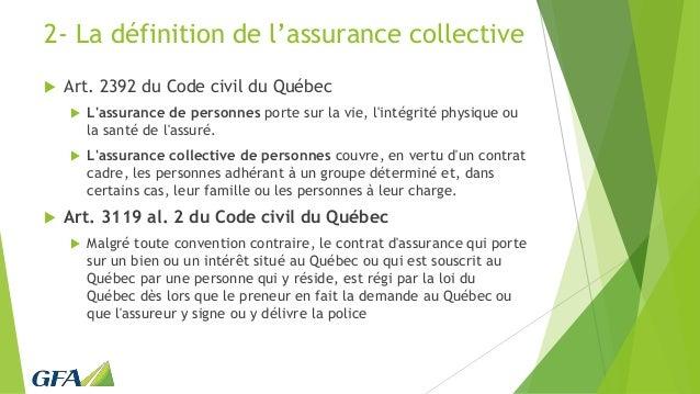 2- La définition de l'assurance collective  Art. 2392 du Code civil du Québec  L'assurance de personnes porte sur la vie...