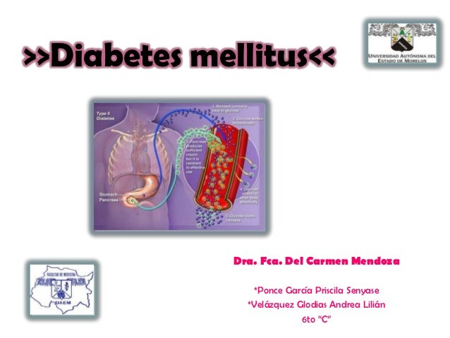 >>Diabetes mellitus<<              Dra. Fca. Del Carmen Mendoza                 *Ponce García Priscila Senyase            ...