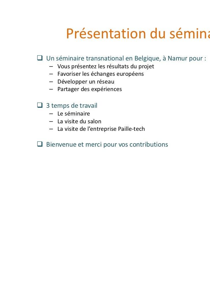Présentation du séminaireUn séminaire transnational en Belgique, à Namur pour : –   Vous présentez les résultats du projet...