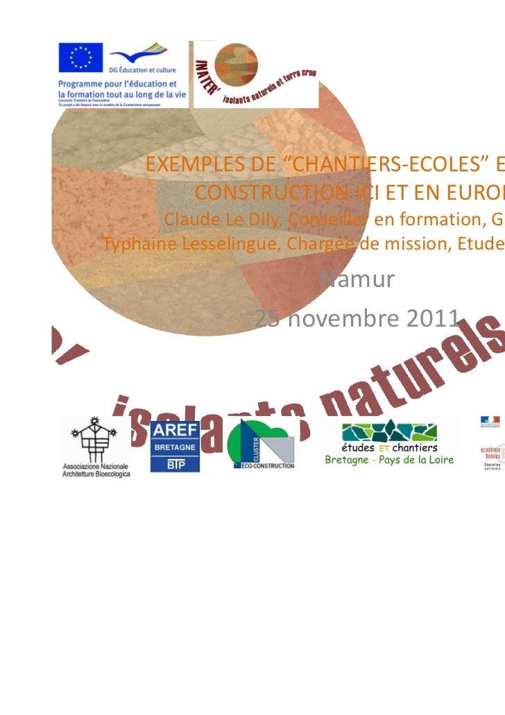 """EXEMPLES DE """"CHANTIERS-ECOLES"""" EN ECO-         CONSTRUCTION ICI ET EN EUROPE       Claude Le Dily, Conseiller en formation..."""