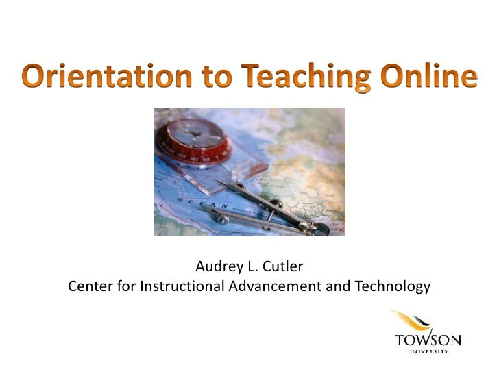Orientation to Teaching Online<br />Audrey L. CutlerCenter for Instructional Advancement and Technology<br />