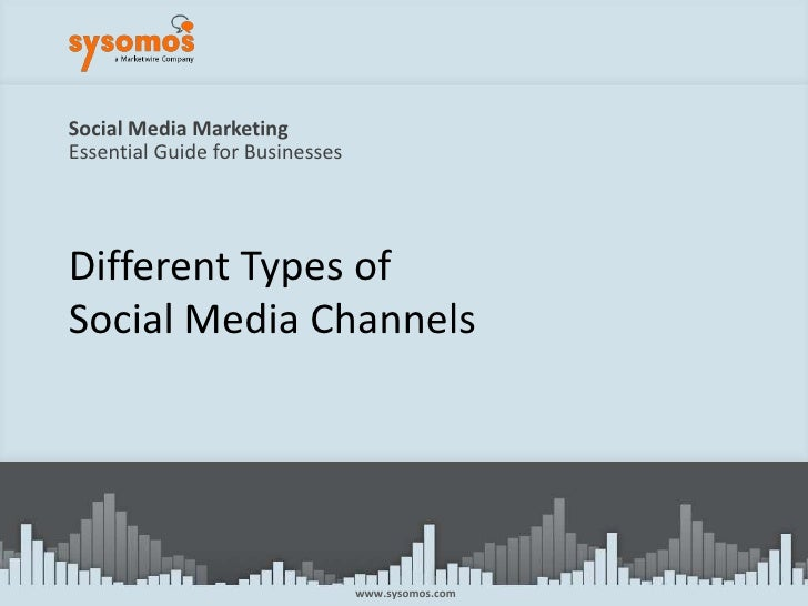 Social Media MarketingEssential Guide for Businesses<br />Different Types ofSocial Media Channels<br />www.sysomos.com<br />