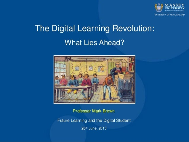 The Digital Learning Revolution:What Lies Ahead?Professor Mark BrownFuture Learning and the Digital Student26th June, 2013