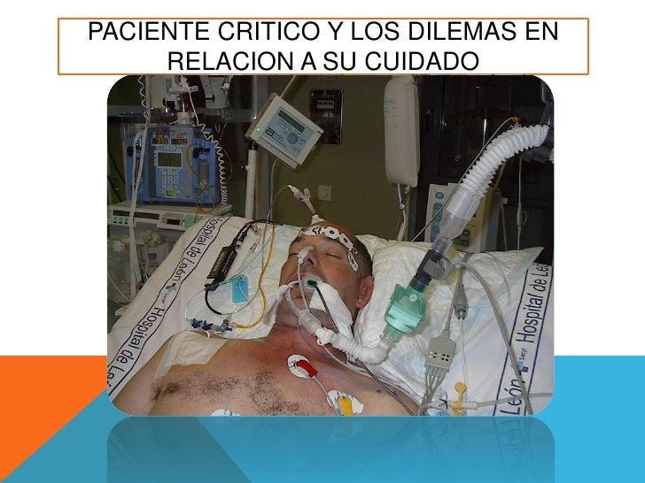 PACIENTE CRITICO Y LOS DILEMAS EN RELACION A SU CUIDADO<br />
