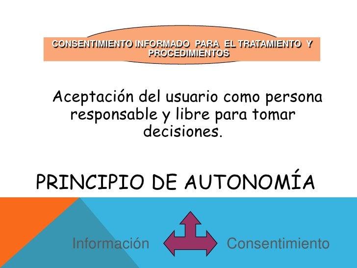 CONSENTIMIENTO INFORMADO  PARA  EL TRATAMIENTO  Y PROCEDIMIENTOS<br />Principio de Autonomía<br />Aceptación del usuario c...