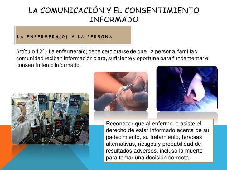 LA COMUNICACIÓN Y EL CONSENTIMIENTO INFORMADO<br />Reconocer que al enfermo le asiste el derecho de estar informado acerca...