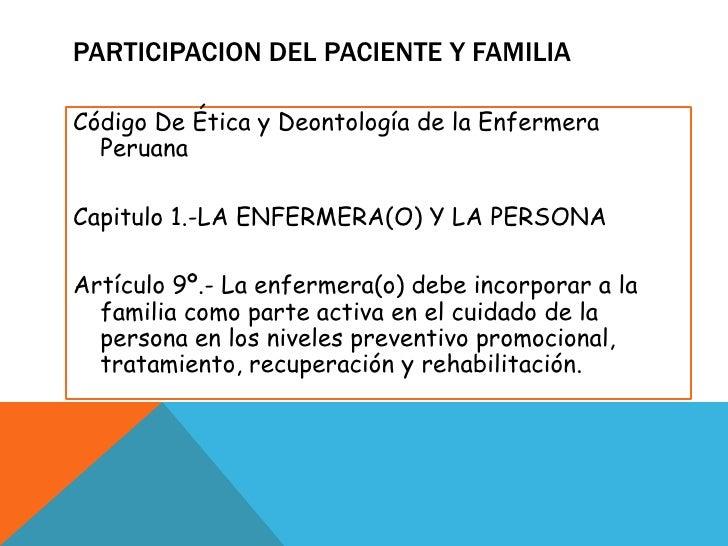 PARTICIPACION del paciente y familia<br />Código De Ética y Deontología de la Enfermera Peruana<br />Capitulo 1.-LA ENFERM...