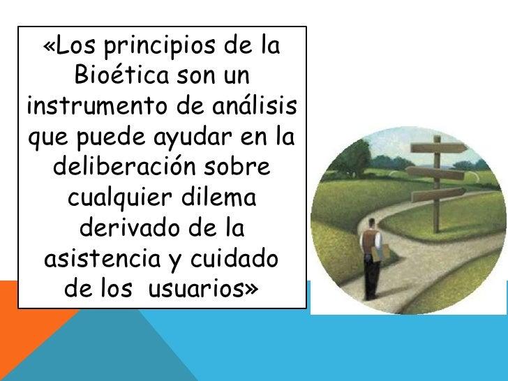 «Los principios de la Bioética son un instrumento de análisis que puede ayudar en la deliberación sobre cualquier dilema d...