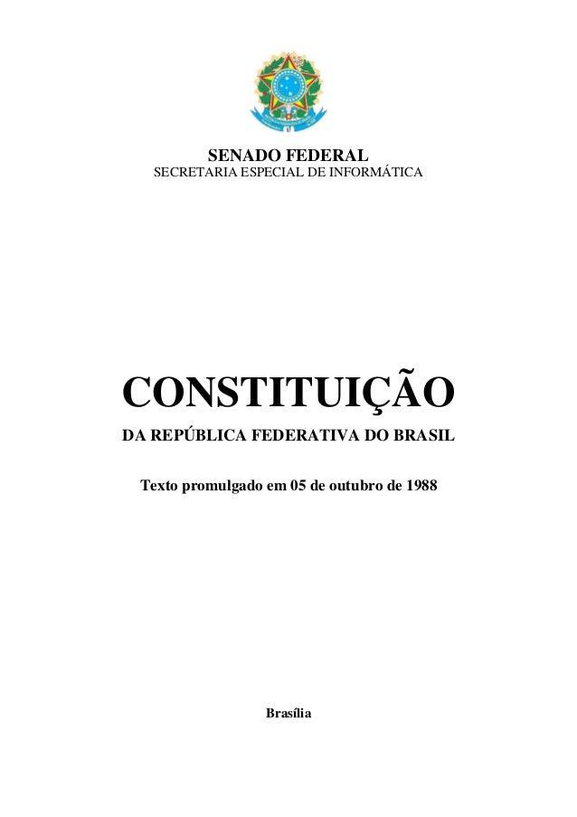 SENADO FEDERAL SECRETARIA ESPECIAL DE INFORMÁTICA CONSTITUIÇÃO DA REPÚBLICA FEDERATIVA DO BRASIL Texto promulgado em 05 de...