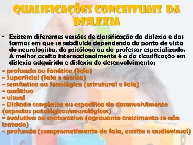 Qualificações conceituais dadislexia• Existem diferentes versões de classificação da dislexia e dasformas em que se subdiv...