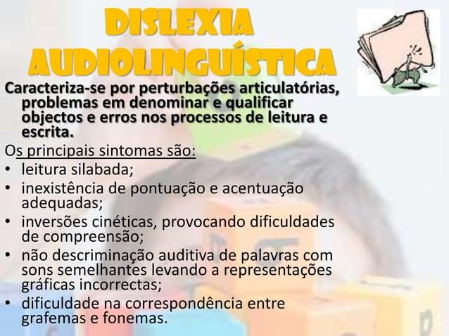 DislexiaAudiolinguísticaCaracteriza-se por perturbações articulatórias,problemas em denominar e qualificarobjectos e erros...