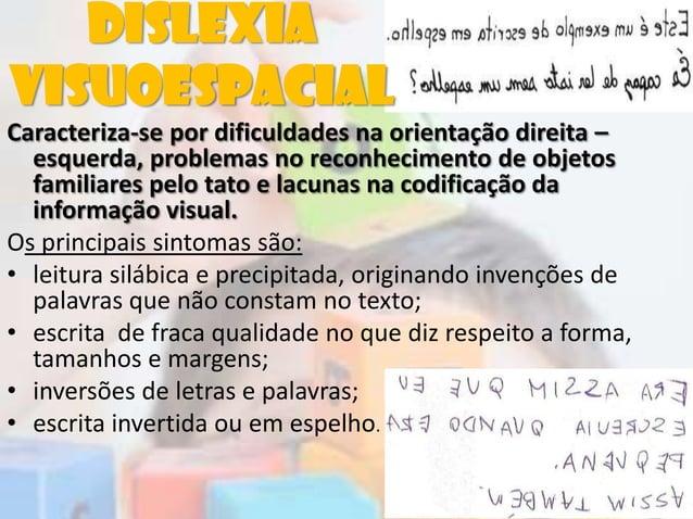 DislexiaVisuoespacialCaracteriza-se por dificuldades na orientação direita –esquerda, problemas no reconhecimento de objet...