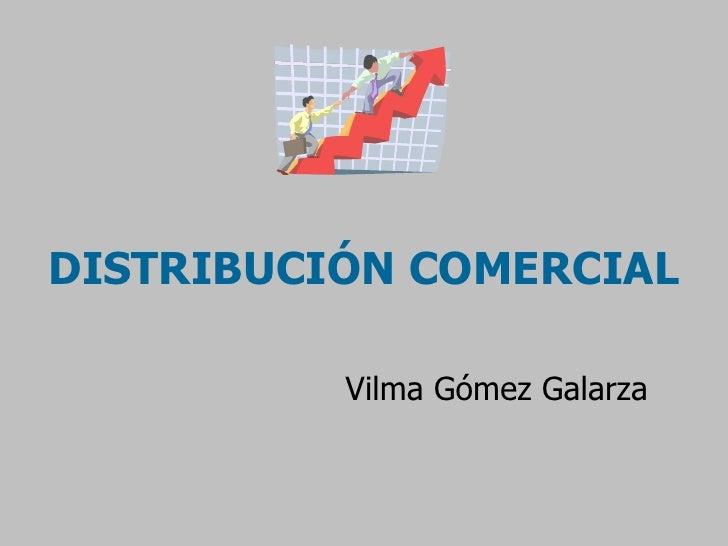 DISTRIBUCIÓN COMERCIAL Vilma Gómez Galarza