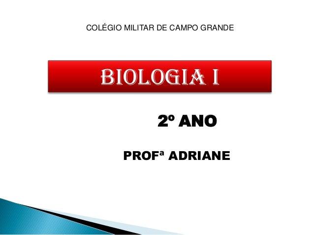 COLÉGIO MILITAR DE CAMPO GRANDE   BIOLOGIA i               2º ANO       PROFª ADRIANE