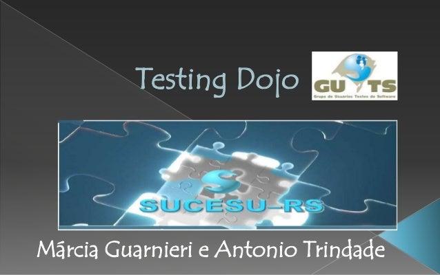 Testing Dojo Márcia Guarnieri e Antonio Trindade
