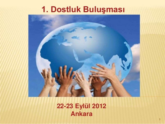 1. Dostluk BuluĢması   22-23 Eylül 2012       Ankara                       1