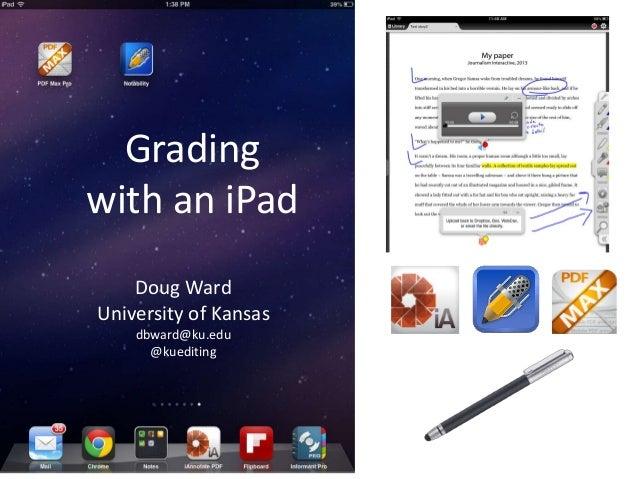 Gradingwith an iPad    Doug WardUniversity of Kansas    dbward@ku.edu      @kuediting