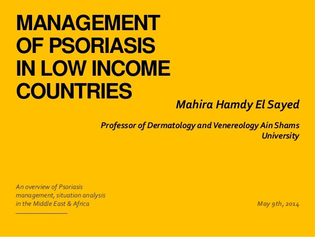 MANAGEMENT OF PSORIASIS IN LOW INCOME COUNTRIES ​An overview of Psoriasis management, situation analysis in the Middle Eas...